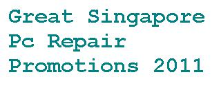 great singapore pc repair promotion 2011